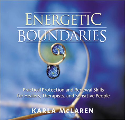 Energetic Boundaries: Practical Protection and Renewal Skills for Healers, Therapists, and Sensitive People
