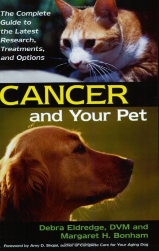 Cancer And Your Pet: The Complete Guide to the Latest Research, Treatments, and Options