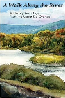 Book A Walk Along the River: A Literary Anthology From the Upper Rio Grande