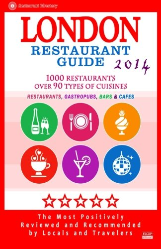 London Restaurant Guide 2014: Top 1000 Restaurants in London, England (Restaurants, Gastropubs, Bars & Cafes)