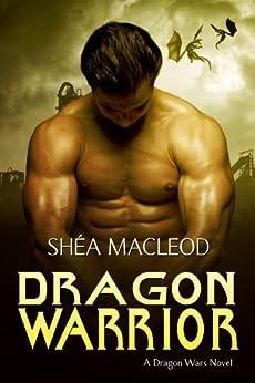 Dragon Warrior (Dragon Wars Book 1) by [MacLeod, Shéa]