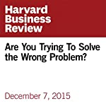 Are You Trying To Solve the Wrong Problem? | Peter Bregman