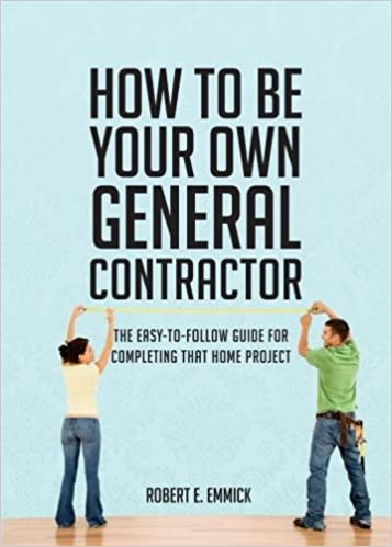 How to be Your Own General Contractor: Robert E  Emmick
