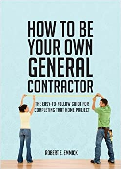 How To Be Your Own General Contractor Robert E Emmick