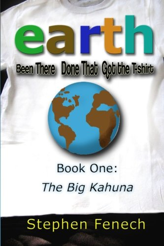 Earth Been There Done That Got the T-shirt: Book 1:  The Big Kahuna (Volume 1)