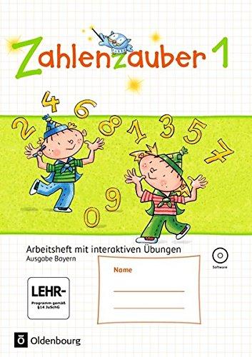 Zahlenzauber - Ausgabe Bayern (Neuausgabe): 1. Jahrgangsstufe - Arbeitsheft mit interaktiven Übungen: Mit CD-ROM und Lösungsheft
