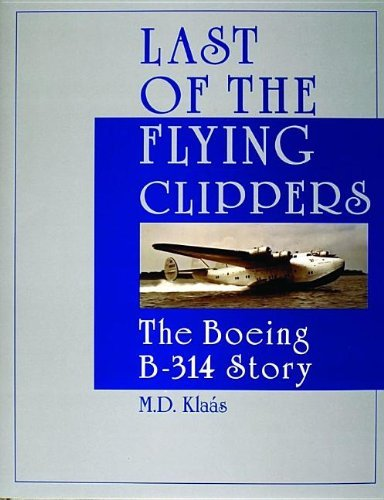 Last of the Flying Clippers: The Boeing B-314 Story (Schiffer Military History) by M.D. Kla????????????????????????????????s (Boeing 314 Clipper)