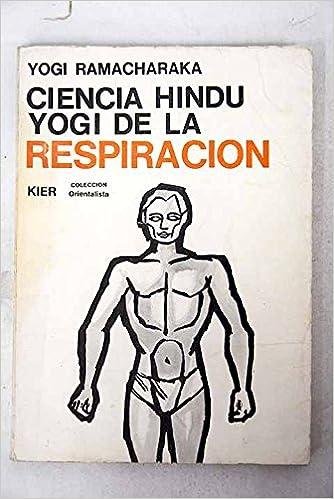 Ciencia Hindú-Yogi de la respiración: Yoga Ramacharaka ...