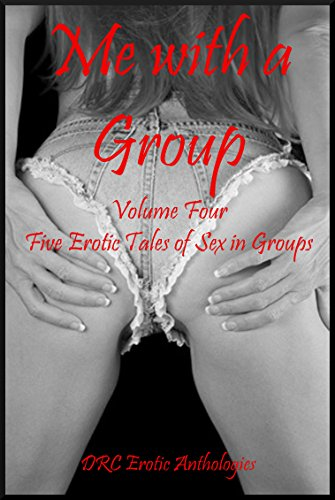 Me with a Group Volume Four: Five Erotic Tales of Sex in Groups