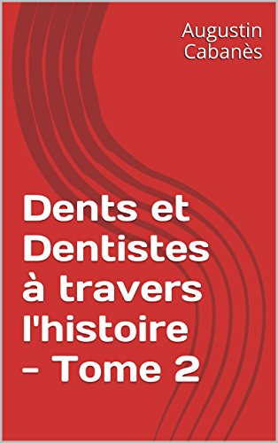 Dents et Dentistes à travers l'histoire - Tome 2 (French Edition)