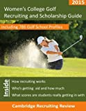 Women's College Golf Recruiting and Scholarship Guide: Including 786 Golf School Profiles