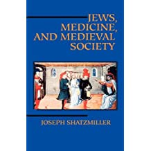 Jews, Medicine, and Medieval Society