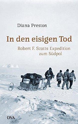 In den eisigen Tod: Robert F. Scotts Expedition zum Südpol