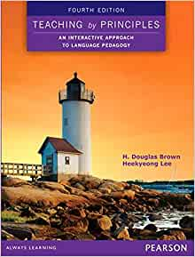 Amazon Com Teaching By Principles An Interactive Approach To Language Pedagogy 4th Edition 9780133925852 Brown H Douglas Lee Heekyeong Books