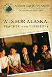 'A' Is for Alaska: Teacher to the Territory, Naomi Gaede-Penner, 1617777560