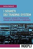 I segreti dei Trading System: Progettare strategie d'investimento vincenti con Metatrader e Multicharts (Italian Edition)