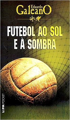 Futebol ao sol e à sombra  383 - Livros na Amazon Brasil- 9788525414366 dcc21fb6b33e5