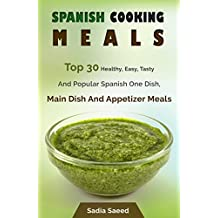 Spanish Food: Top 30 Healthy, Easy, Tasty And Popular Spanish One Dish, Main Dish And Appetizer Meals