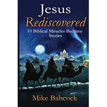 Jesus Rediscovered: 10 Biblical Miracles Bedtime Stories