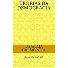 teorias da Democracia: Santa Maria - 2016 (Coleção Filosofia&POlítica Livro 17)