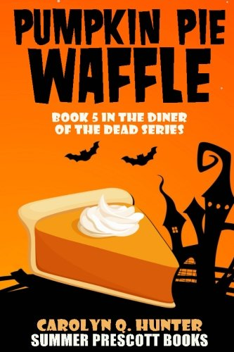 Pumpkin Pie Waffle: Book 5 in The Diner of the Dead Series (Volume 5)