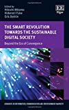 img - for The Smart Revolution Towards the Sustainable Digital Society: Beyond the Era of Convergence (Advances in Information, Communication and Entertainment Markets series) book / textbook / text book
