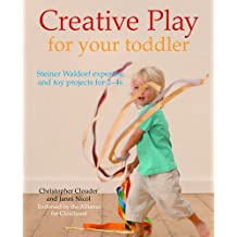 Creative Play for Your Toddler: Steiner Waldorf Expertise and Toy Projects for 2 - 4s