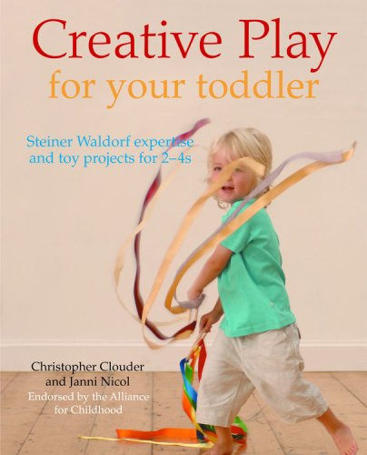 Creative Play for Your Toddler Steiner Waldorf Expertise and Toy Projects for 2 - 4s