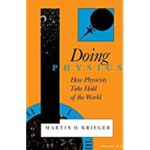 Doing Physics: How Physicists Take Hold of the World (Midland Book) by Martin H. Krieger (1992-06-22)