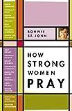 How Strong Women Pray, Bonnie St. John, 0446579262