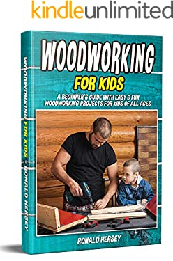 Woodworking for kids: A Beginner's Guide with Easy & Fun Woodworking Projects for Kids of all Ages