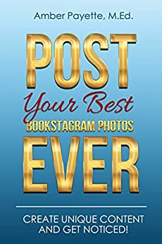 Post Your Best Bookstagram Photos Ever: Create Unique Content and Get Noticed! (Bookstagram 101) by [Payette, Amber]