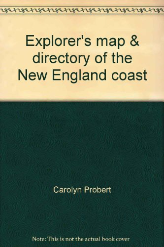 Explorer's map & directory of the New England coast: New London, Connecticut, to Passamaquoddy Bay, Canada : a comprehensive guide to the natural and cultural ... emergency information, and much more