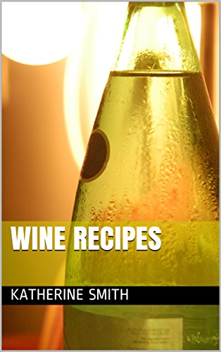 Wine Recipes : Red Romance Wine for Valentine Day Celebration, Easy Wine Making, Home Made Wine, Wine for Arabians by Katherine Smith