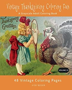 Vintage Thanksgiving Coloring Fun: A Grayscale Adult Coloring Book (Grayscale Coloring Books) (Volume 13)