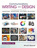 Communications Writing and Design: The Integrated Manual for Marketing, Advertising, and Public Relations Front Cover