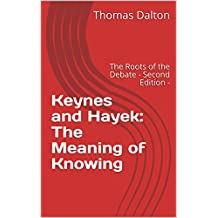 Keynes and Hayek: The Meaning of Knowing: The Roots of the Debate   -  Second Edition  -