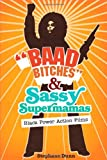 """Baad Bitches"" and Sassy Supermamas: Black Power Action Films (New Black Studies Series)"