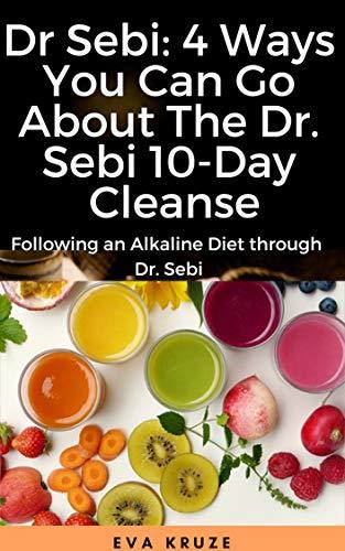 Dr Sebi: 4 Ways You Can Go About The Dr  Sebi 10-Day Cleanse: Following an  Alkaline Diet through Dr  Sebi