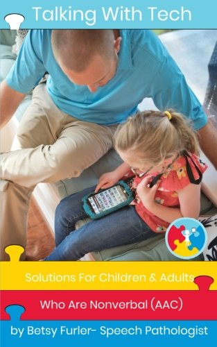 Talking With Tech: Solutions For Children and Adults Who Are Nonverbal (AAC): Technology, iPads and Apps That Improve Lives ebook