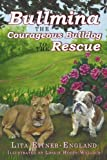 Bullmina the Courageous Bulldog to the Rescue, Lita Eitner-England, 1449082246