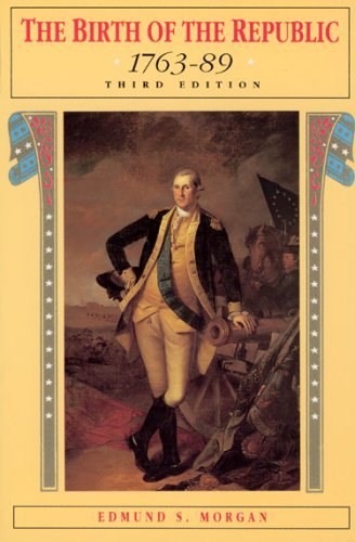 The Birth of the Republic, 1763-89 (The Chicago History of American Civilization)