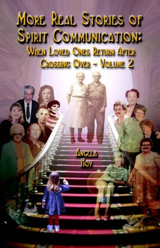 MORE REAL STORIES OF SPIRIT COMMUNICATION: When Loved Ones Return After Crossing Over - Volume 2