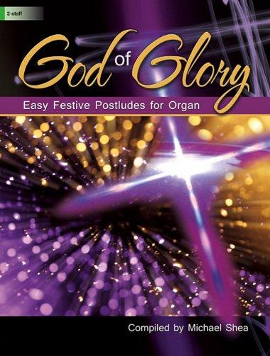 God Organ - God of Glory: Easy Festive Postludes for Organ