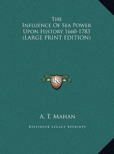 The Influence Of Sea Power Upon History 1660-1783 (LARGE PRINT EDITION) pdf
