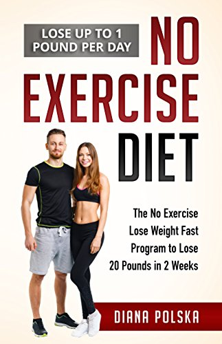 No Exercise Diet: The No Exercise Lose Weight Fast Program to Lose 20 Pounds in 2 Weeks by [Polska, Diana]