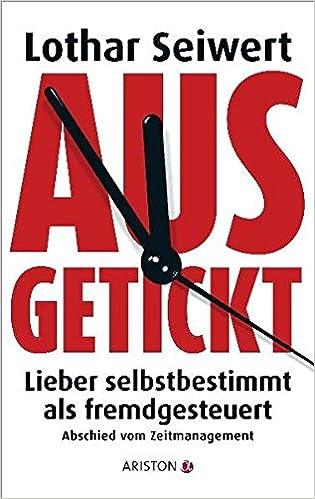 Cover des Buchs: Ausgetickt: Lieber selbstbestimmt als fremdgesteuert. Abschied vom Zeitmanagement