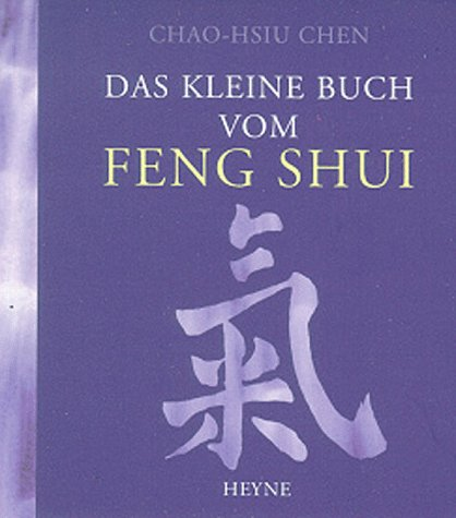 Das kleine Buch vom Feng Shui.