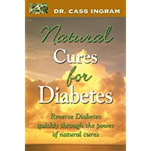 Natural Cures for Diabetes: Reverse Diabetes Quickly Through the Power of Natural Cures