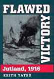Front cover for the book Flawed Victory: Jutland, 1916 by Keith Yates